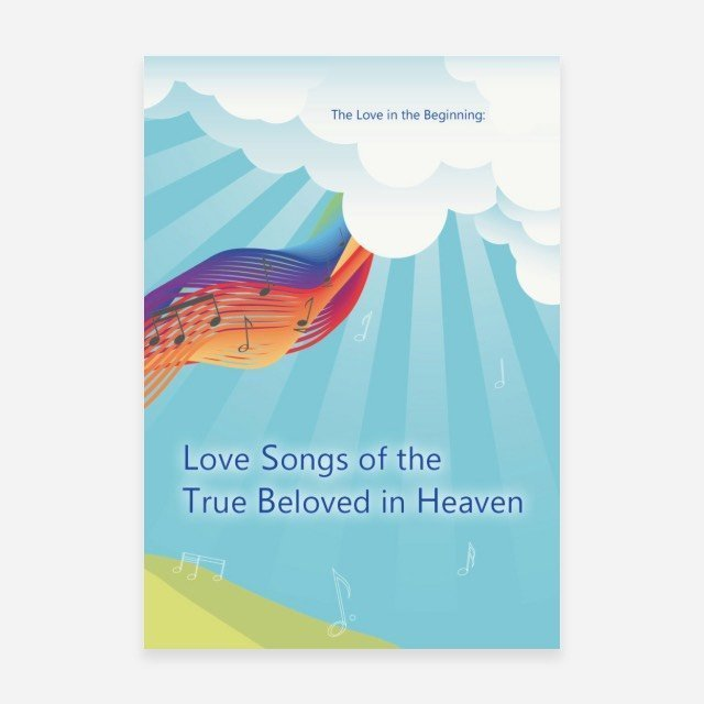The Love in the Beginning – Love Songs of the True Beloved in Heaven