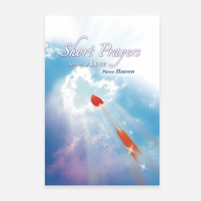 Short Prayers – Arrows of Love Pierce Heaven